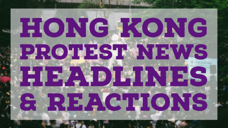 Hong Kong Protest News – Top Headlines & Reactions