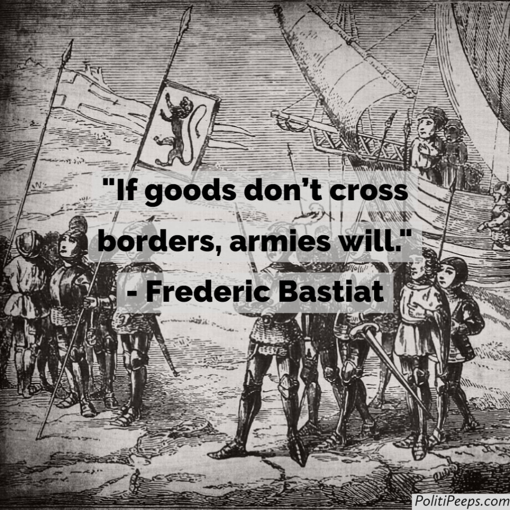 If goods don't cross borders, armies will. -  Frederic Bastiat
