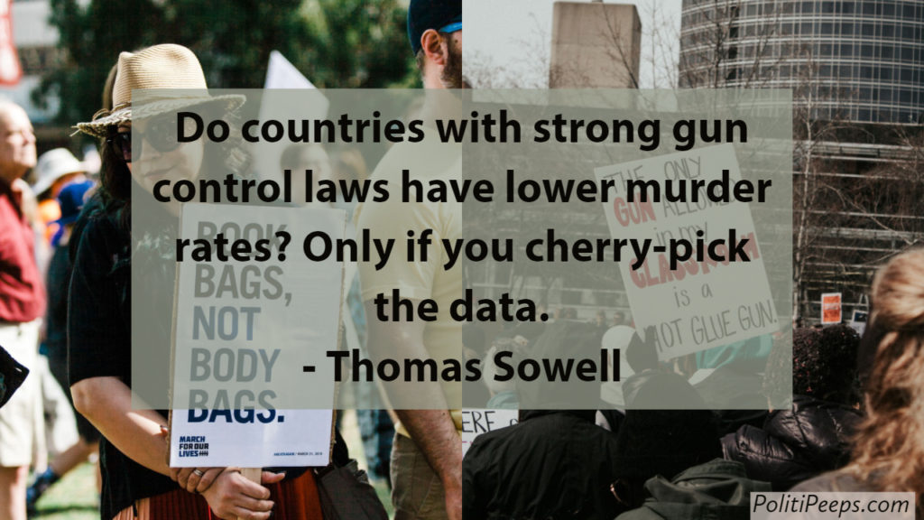 Do countries with strong gun control laws have lower murder rates? Only if you cherry-pick the data. -  Thomas Sowell