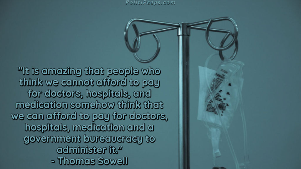 It is amazing that people who think we cannot afford to pay for doctors, hospitals, and medication somehow think that we can afford to pay for doctors, hospitals, medication and a government bureaucracy to administer it. - Thomas Sowell