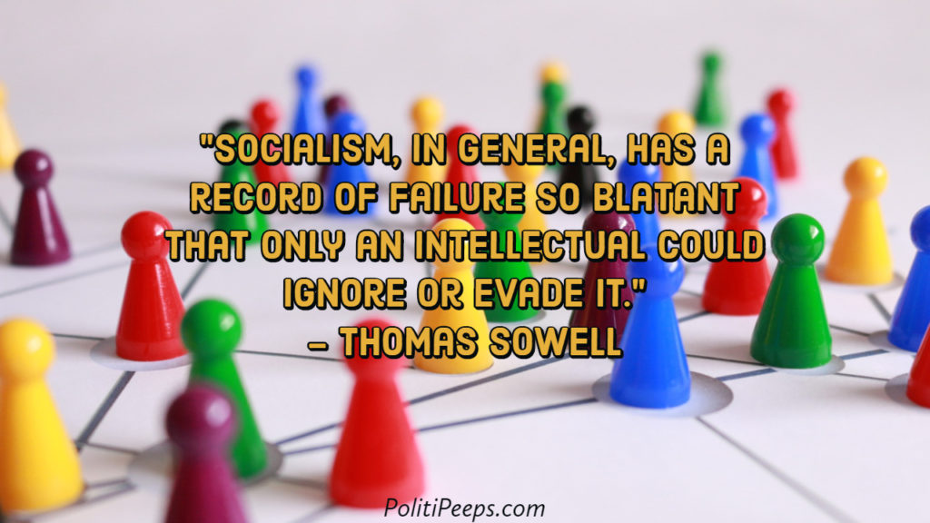 Socialism in general has a record of failure so blatant that only an intellectual could ignore or evade it. - Thomas Sowell