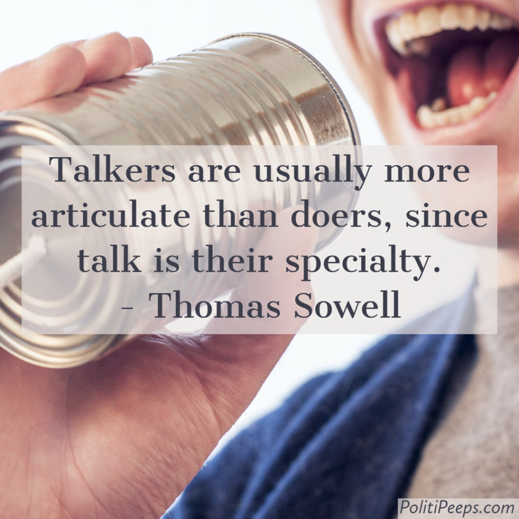 Talkers are usually more articulate than doers, since talk is their specialty. - Thomas Sowell