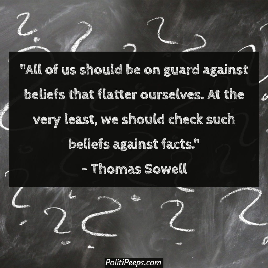 All of us should be on guard against beliefs that flatter ourselves. At the very least, we should check such beliefs against facts.
