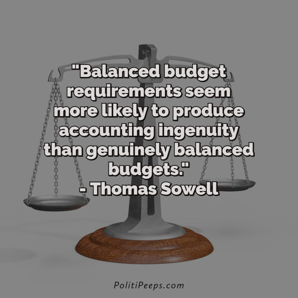 Balanced budget requirements seem more likely to produce accounting ingenuity than genuinely balanced budgets. - Thomas Sowell