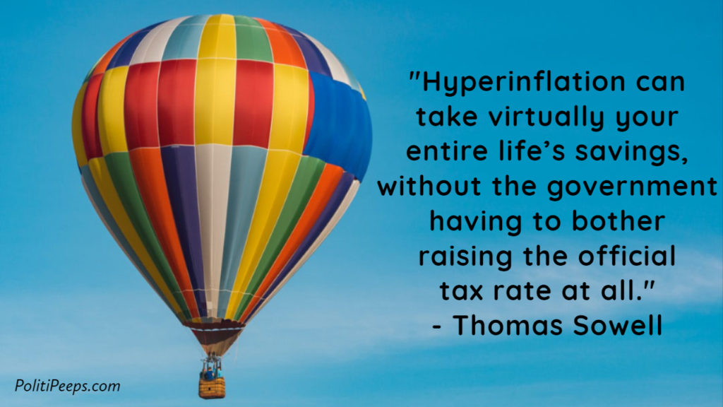 Hyperinflation can take virtually your entire life's savings, without the government having to bother raising the official tax rate at all.
