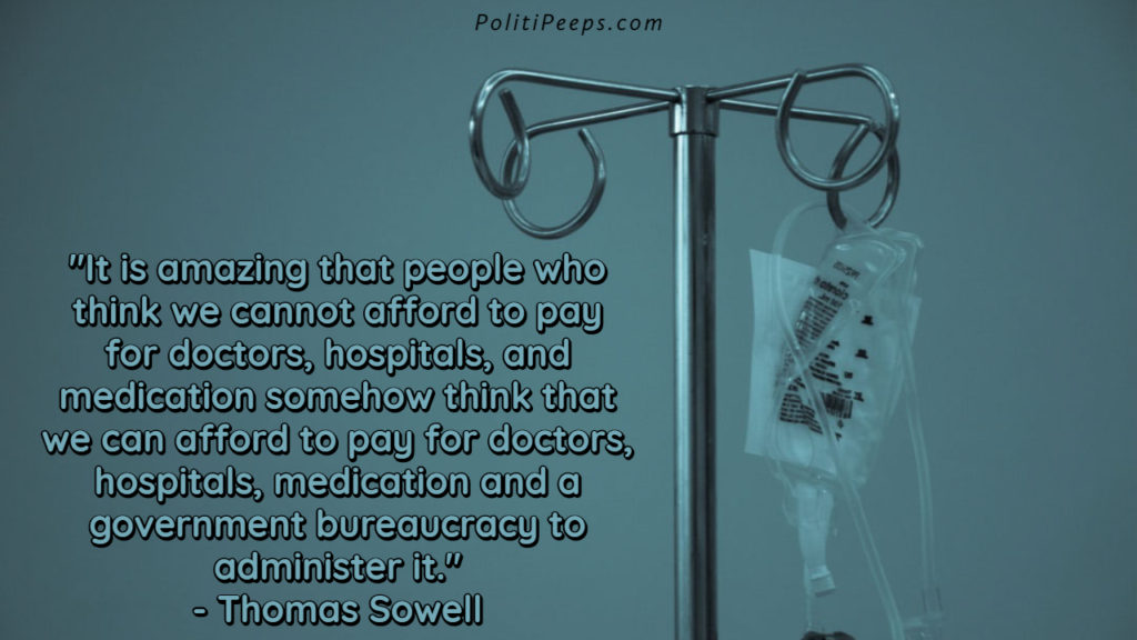 It is amazing that people who think we cannot afford to pay for doctors, hospitals, and medication somehow think that we can afford to pay for doctors, hospitals, medication and a government bureaucracy to administer it.
